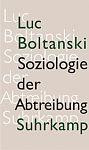 Soziologie der Abtreibung: Zur Lage des fötalen Lebens von Luc Boltanski u.a. für 3,95€