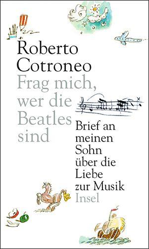 Frag mich, wer die Beatles sind: Brief an meinen Sohn über die Liebe zur Musik von Roberto Cotroneo für 9,95€