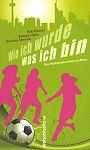 Wie ich wurde, was ich bin. Drei Weltmeisterinnen erzählen von Nia Künzer für 1,00€