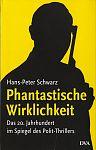 Phantastische Wirklichkeit. Das 20. Jahrhundert im Spiegel des Polit-Thrillers von Hans-Peter Schwarz für 4,95€