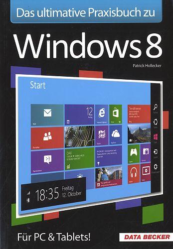 Das Ultimative Praxisbuch Zu Windows 8 Für Pc Tablets Von Patrick