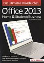 Das ultimative Praxisbuch zu Office 2013. Home & Student/Business