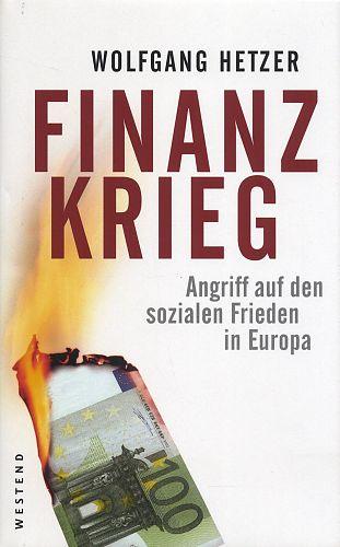 Finanzkrieg. Angriff auf den sozialen Frieden in Europa von Wolfgang Hetzer für 7,95€