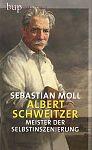 Albert Schweitzer. Meister der Selbstinszenierung von Sebastian Moll für 7,95€