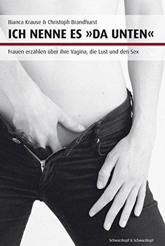 Ich nenne es da unten. Frauen erzählen über ihre Vagina, die Lust und den Sex von Christoph Brandhurst u.a. für 3,95€