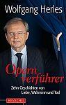 Opernverführer. Zehn Geschichten von Liebe, Wahnsinn und Tod von Wolfgang Herles für 7,95€