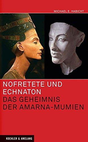 Nofretete und Echnaton: Das Geheimnis der Amarna-Mumien von Michael E. Habicht für 7,95€