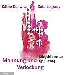 Mahnung und Verlockung. Die Kriegsbildwelten von Käthe Kollwitz und Kata Legrady 1914 - 2014 von Gudrun Fritsch u.a. Hg. für 9,95€