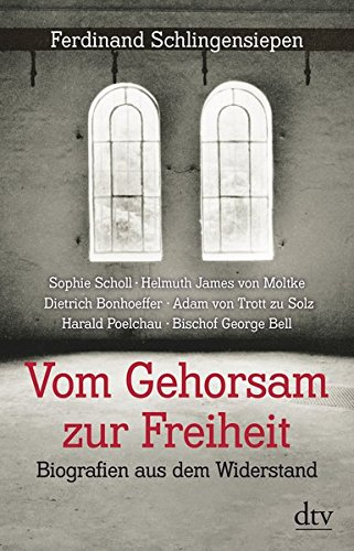 Vom Gehorsam zur Freiheit. Biografien aus dem Widerstand von Ferdinand Schlingensiepen für 4,95€