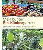 Mein bunter Bio-Küchengarten. Gärtnern für kreative Köche