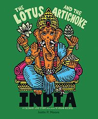The Lotus and the Artichoke – India. A Culinary Love Story With Over 90 Vegan Recipes