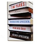 Worüber wir sprechen, wenn wir über Bücher sprechen von Tim Parks für 7,95€