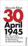 30. April 1945. Der Tag, an dem Hitler sich erschoß und die Westbindung der Deutschen begann von Alexander Kluge für 7,95€