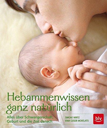 Hebammen-Wissen ganz natürlich. Alles über Schwangerschaft, Geburt und die Zeit danach von Simone Wirtz u.a. für 7,95€