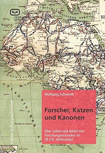 Forscher, Katzen und Kanonen. Über Leben und Arbeit von Forschungsreisenden im 18. und 19. Jahrhundert von Wolfgang Schwerdt für 3,75€