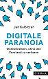 Digitale Paranoia. Online bleiben, ohne den Verstand zu verlieren von Jan Kalbitzer für 6,95€