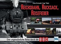 Reichsbahn, Rucksack, Reisefieber. Eine ungewöhnliche Reise durch die DDR von Peter Kristandt und Ingo Thiele für 7,95€