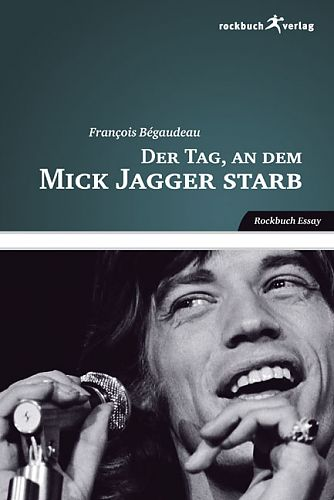 Der Tag, an dem Mick Jagger starb. Ein Rebell - Mick Jagger 1960-1969. 68er Essay von Francois Bégaudeau für 6,95€