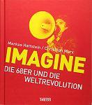 Imagine. Die 68er und die Weltrevolution von Christoph Marx & Markus Hattstein für 7,95€