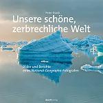 Unsere schöne, zerbrechliche Welt. Bilder und Berichte eines National-Geographic-Fotografen von Peter Essick für 9,95€