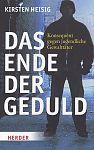 Das Ende der Geduld: Konsequent gegen jugendliche Gewalttäter von Kirsten Heisig für 14,95€