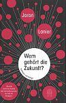 Wem gehört die Zukunft von Jaron Lanier für 6,95€