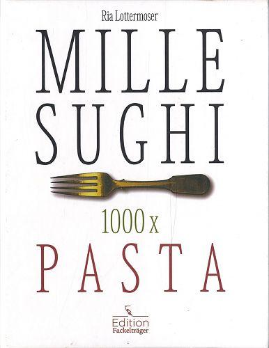 Mille Sughi - 1000x Pasta von Ria Lottermoser-Fetzer für 9,99€