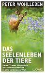 Das Seelenleben der Tiere. Liebe, Trauer, Mitgefühl - erstaunliche Einblicke in eine verborgene Welt von Peter Wohlleben für 19,99€