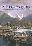 Die Koloristen. Schweizer Landschaftsgraphik von 1766 bis 1848 von Tobias Pfeifer-Helke für 24,90€