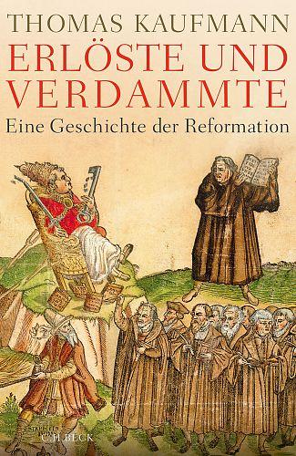 Erlöste und Verdammte. Eine Geschichte der Reformation von Thomas Kaufmann für 26,95€
