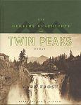Die geheime Geschichte von Twin Peaks Limitierte Auflage von Mark Frost für 39,90€