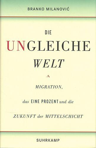Die ungleiche Welt - Migration, das Eine Prozent und die Zukunft der Mittelschicht von Branko Milanovic für 25,00€