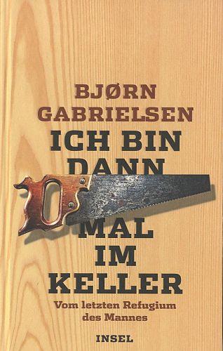 Ich bin dann mal im Keller. Vom letzten Refugium des Mannes von Björn Gabrielsen für 18,00€