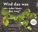 Wird das was oder kann das weg Erwünschte und unerwünschte Gartenpflanzen erkennen von Bärbel Oftring für 16,99€