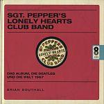 Sgt. Peppers Lonely Hearts Club Band. Das Album, die Beatles und die Welt 1967 von Brian Southall für 29,95€