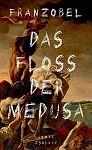 Das Floß der Medusa von Franzobel für 26,00€