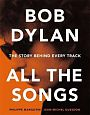 Bob Dylan - All the Songs. The Story Behind Every Track