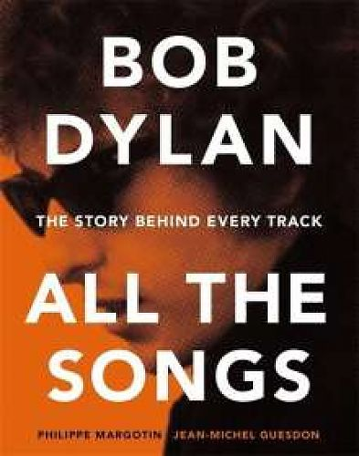 Bob Dylan - All the Songs. The Story Behind Every Track von Philippe Margotin & Jean-Michel Guesdon für 20,00 €
