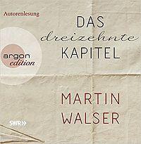 Martin Walser: Das dreizehnte Kapitel. Ungekürzte Autorenlesung