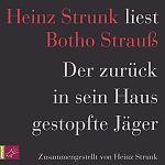 Der zurück in sein Haus gestopfte Jäger. Heinz Strunk liest Botho Strauß von Heinz Strunk für 10,00€