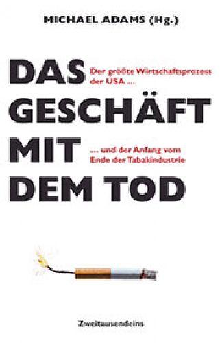 Das Geschäft mit dem Tod. Der Anfang vom Ende der Zigarettenindustrie von Michael Adams für 3,95€