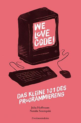 We love Code - Das kleine 101 des Programmierens von Julia Hoffmann u.a. für 9,90€