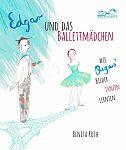 Edgar und das Ballettmädchen. Wie Degas Bilder tanzen lernten von Benita Roth für 14,95€