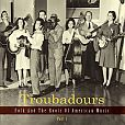 Troubadours: Folk And The Roots Of American Music, Part 1 von Verschiedene Interpreten für 25,99 €