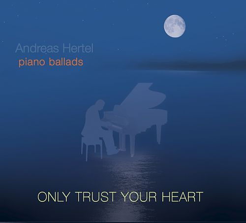 Only Trust Your Heart - Solo Piano von Andreas Hertel für 12,99 €
