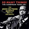 So Many Things: The European Tour 1961 von John Coltrane Quintet für 16,99€