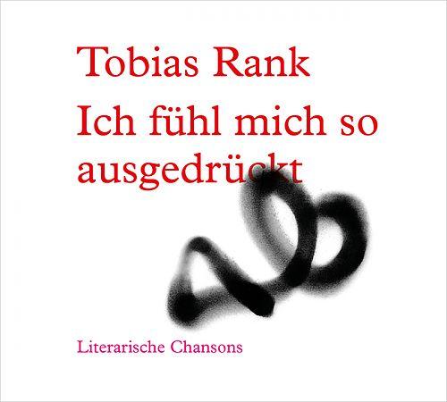 Ich fühl mich so ausgedrückt - Literarische Chansons von Tobias Rank für 12,99€